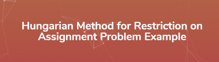 hungarian-method-restriction-assignment-problem-example